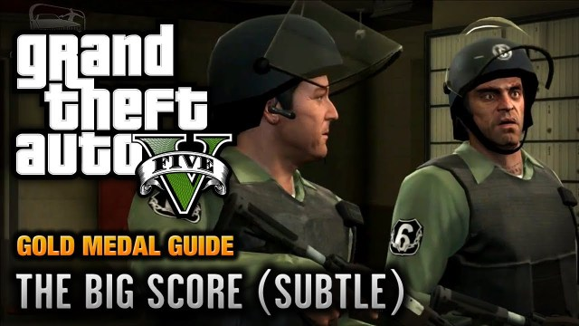 GTA 5 – Mission #75 – The Big Score (Subtle Approach) [100% Gold Medal Walkthrough]