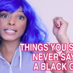 10 Things You Should Never Say To A Black Girl