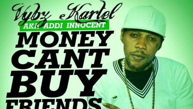 Vybz Kartel Aka Addi Innocent – Money Can't Buy Friends