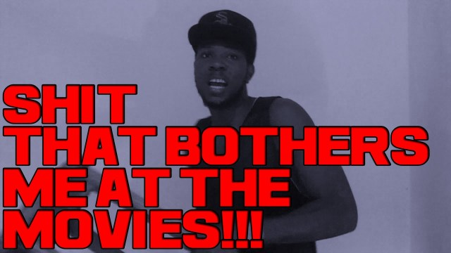 Sh!t That Bothers At The Movies! – @Kevin2wokrayzee