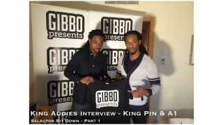 King Addies Interview – King Pin & A1 – Selector Sit Down