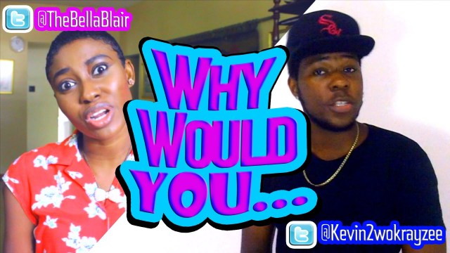 Why Woud You… – @Kevin2wokrayzee ft @TheBellaBlair