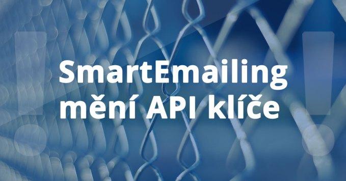 Pozor - SmartEmailing mění API klíče, aktualizujte si jej