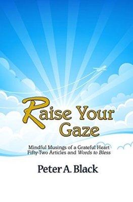 Raise Your Gaze, by Peter A. Black