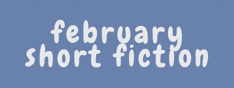 February's Short Fiction Reviews