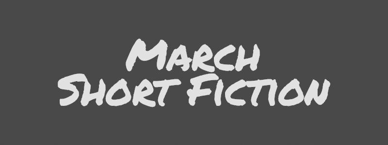 March Short Fiction