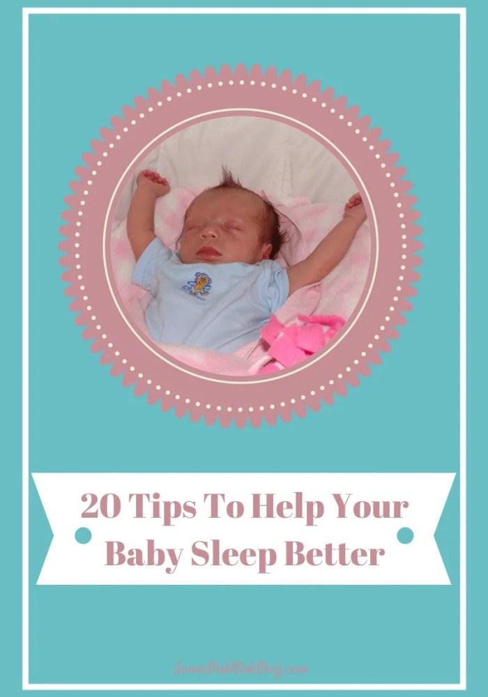 20 Tips To Help Your Baby Sleep Better 20 Easy Tips To Help Your Baby Sleep Better