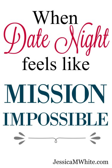 When Date Night Feels Like Mission Impossible JessicaMWhite.com