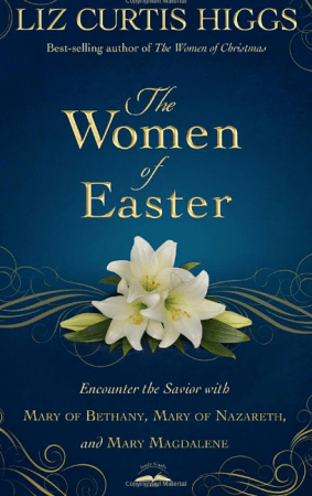 Liz Curtis Higgs The Women of Easter
