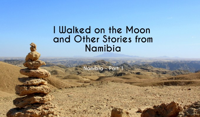 I Walked on the Moon and Other Stories from Namibia {Namibia – Part 1}