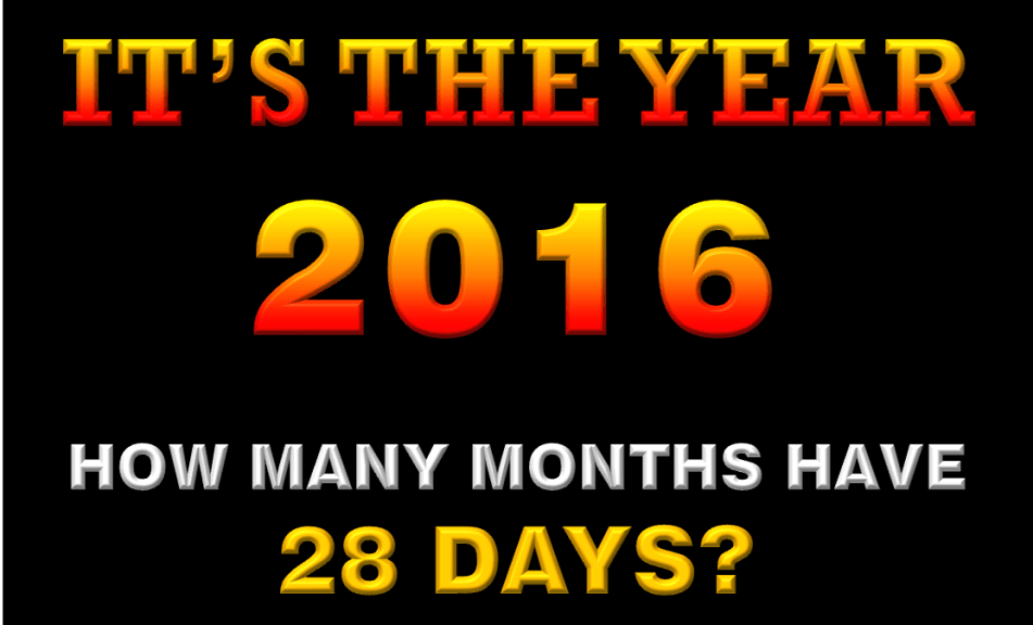 HOW MANY MONTHS HAVE 28 DAYS IN THE YEAR 2016?