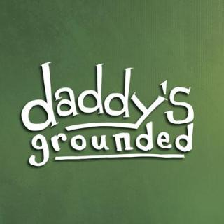 Daddy's Grounded