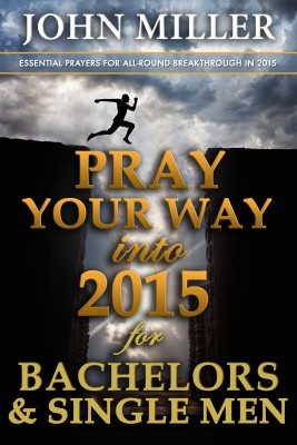 Pray Your Way Into 2015 For Bachelors & Single Men