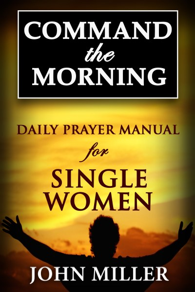 Command the Morning: Daily Prayer Manual for Single Women