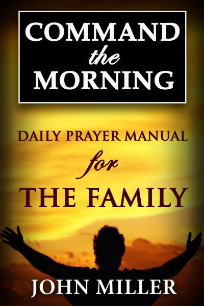 Command the Morning: Daily Prayer Manual for The Family
