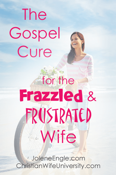The Gospel Cure for the Frazzled and Frustrated Wife by Jolene Engle