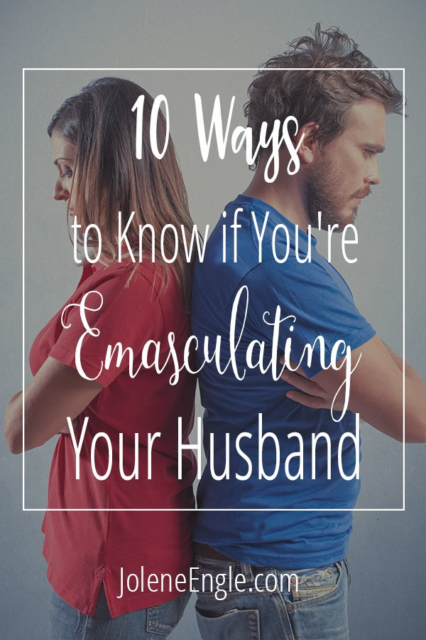 10 Ways to Know if You're Emasculating Your Husband ...