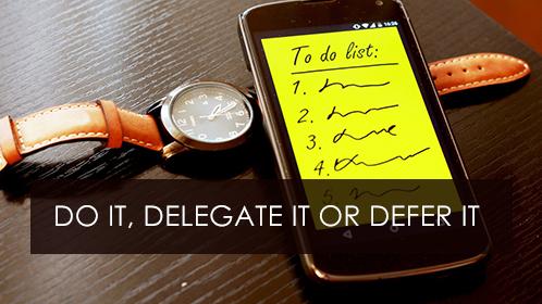 Do it, delegate it or defer it - Jonas Lind