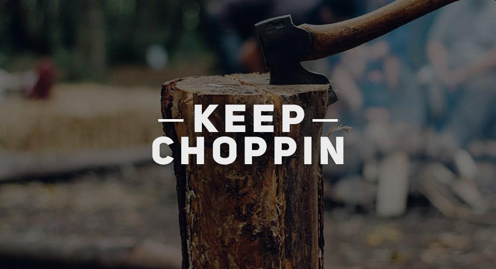 Keep Choppin'