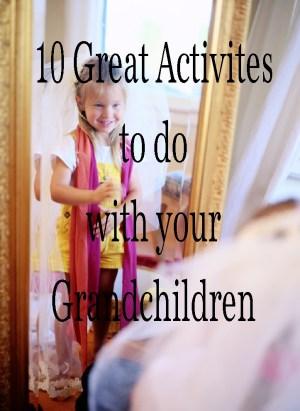 10 Great Activities To Do With Your Grandchildren
