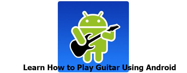 Learn How To Play Guitar Using Android