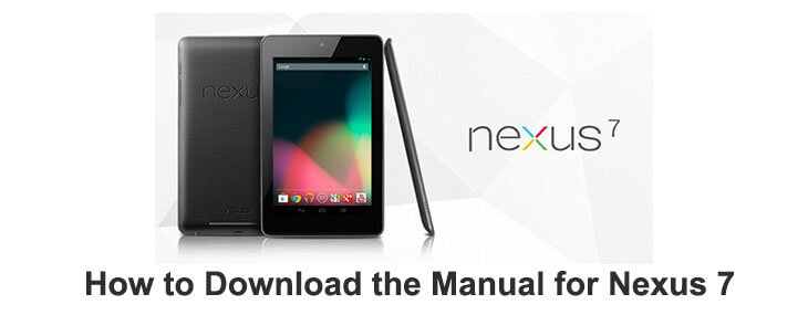How to Download Manual for Nexus 7: Salvation in Your Pocket