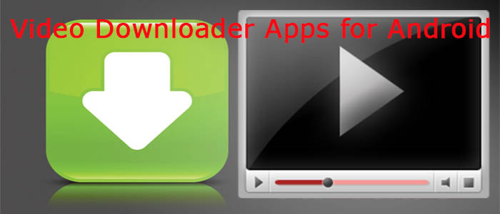 Video Downloader Apps for Android