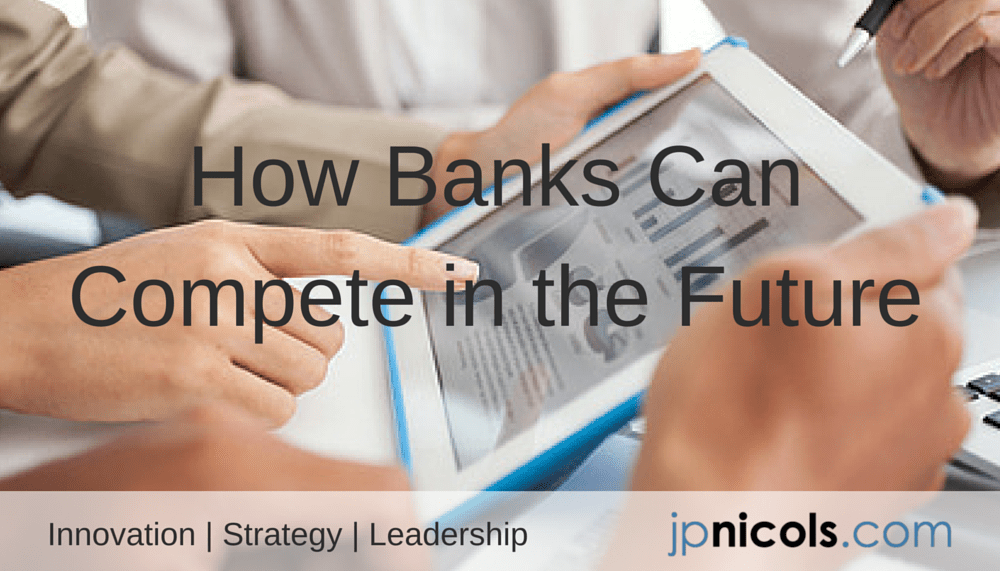 How Banks Can Compete in The Future