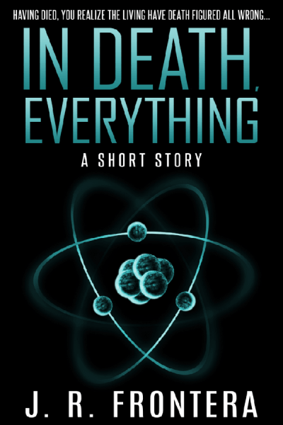 In Death, Everything