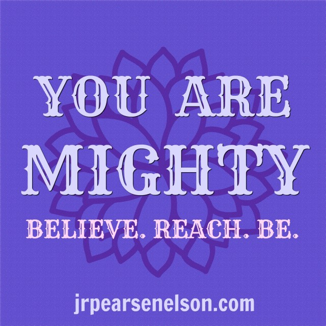 You Are Mighty jrpearsenelson.com