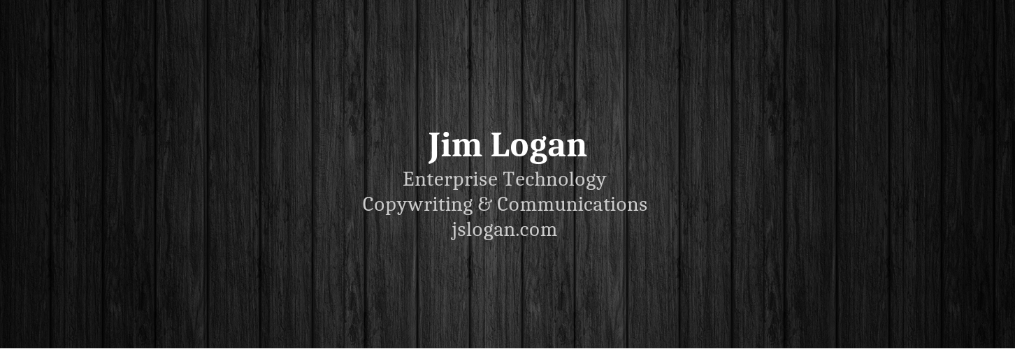 Jim Logan | Enterprise Technology Copywriting & Communications