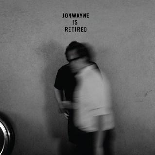 jonwayne is retired
