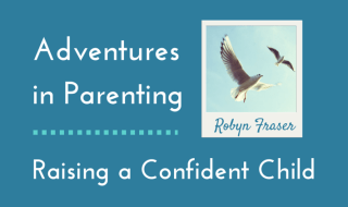 Adventures in Parenting - Raising a Confident Child