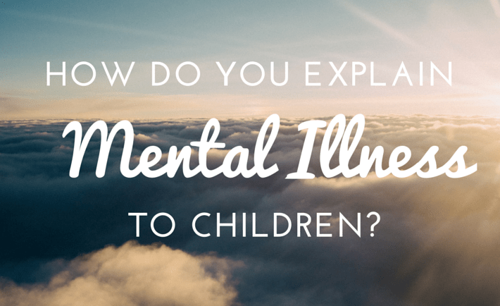 how to explain mental illness to children