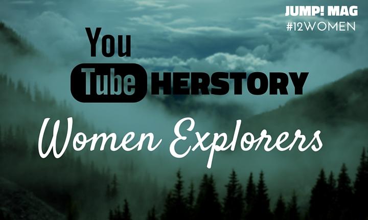 YouTubeHerStory – Women Explorers