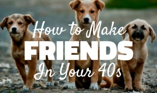 how to make friends in your 40s