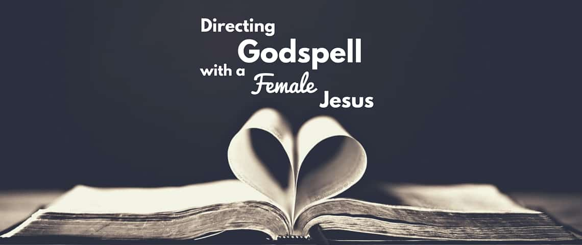 Directing Godspell with a Female Jesus