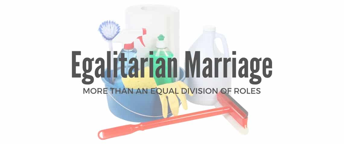 Egalitarian Marriage: More Than An Equal Division of Roles