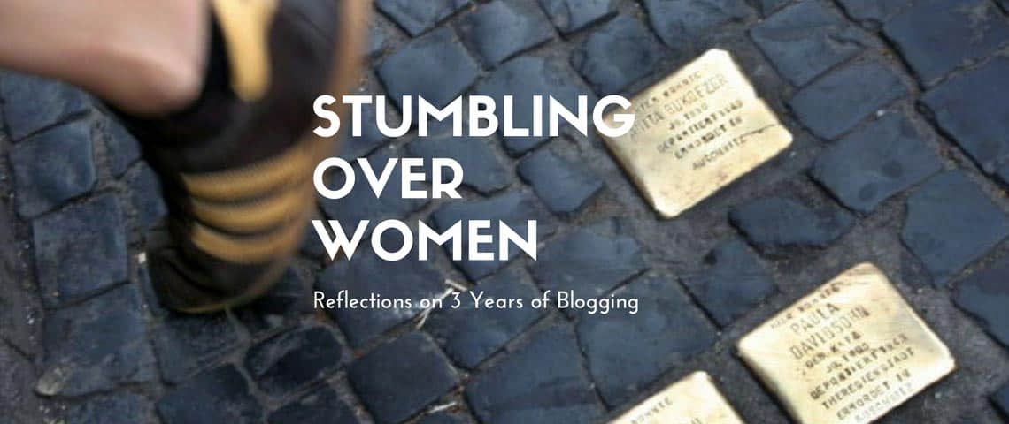 Stumbling Over Women: Reflections on 3 Years of Blogging