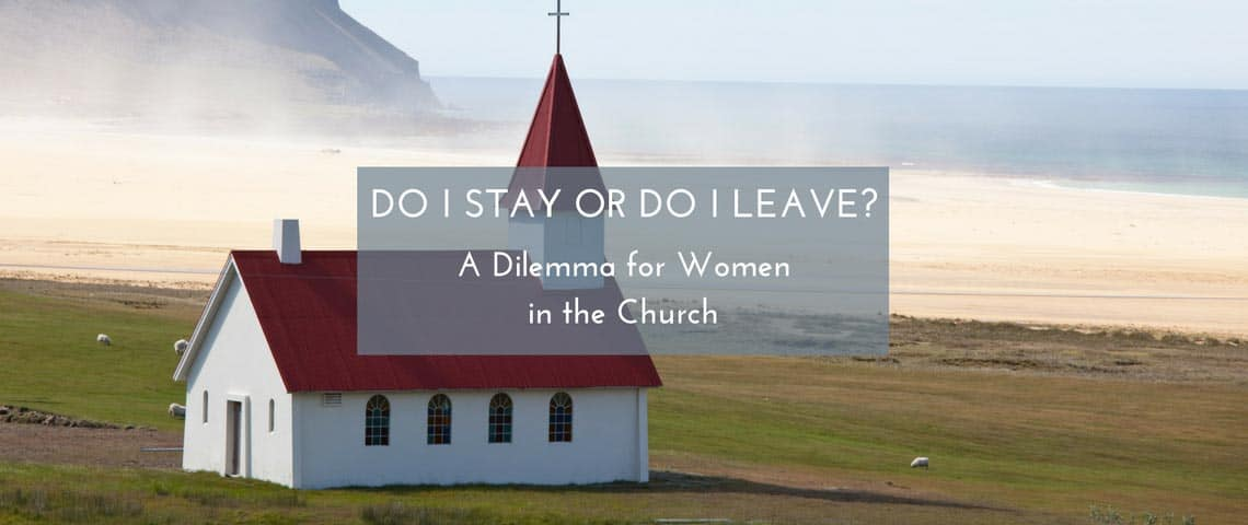 Do I Stay or Do I Leave? A Dilemma for Women in the Church