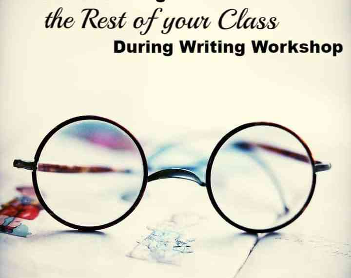 Tips for keeping your class working during writing workshop