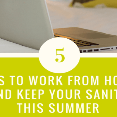 Work from Home and Save your Sanity this Summer