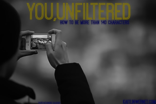 You, Unfiltered | How to be more than 140 characters | KaitlinWernet.com
