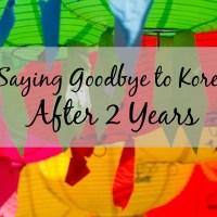 Saying Goodbye to Korea After 2 Years