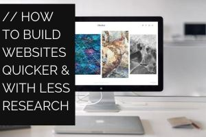 How to Build Websites Quicker & With Less Research