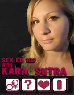 Welcome To Sex Ed 102 w/ Kara_Sutra
