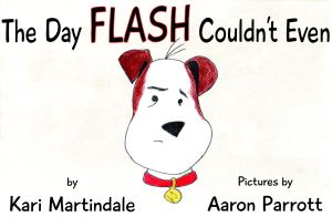 "The Flash series of children's books, written by Kari Martindale (that's me) and illustrated by Aaron Parrott, is based on a real Jack Russell who has had his fair share of adventures. This is a very funny series about a dog who just can't even. In honor of Book 1, ""The Day Flash Couldn't Even"" (the illustrations for which are finished, in revision), we'll be posting pictures of times when Flash just couldn't even, on his facebook page."