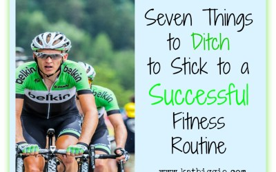 Seven Things to Ditch to Stick to a Successful Fitness Routine