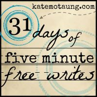 31 days of five minute free writes :: 2015 edition {link-up here}