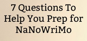 7 Questions To Help You Prep for NaNoWriMo